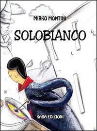 Solobianco. Ediz. illustrata