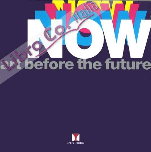Now. Art before the future