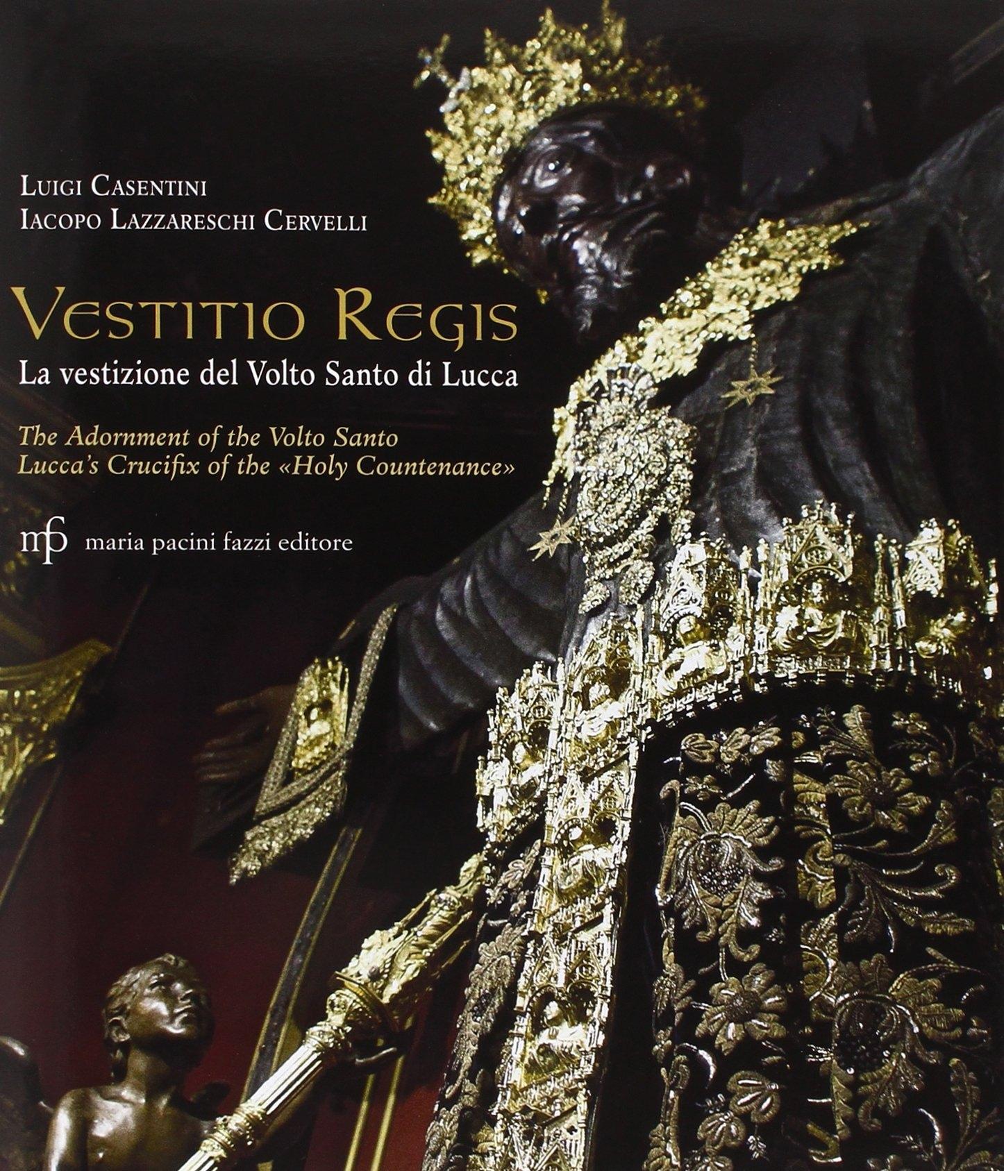 Vestitio Regis. La Vestizione del Volto Santo di Lucca. the Adorment of the Volto Santo. Lucca'S Crucifix of the Holy Countenance
