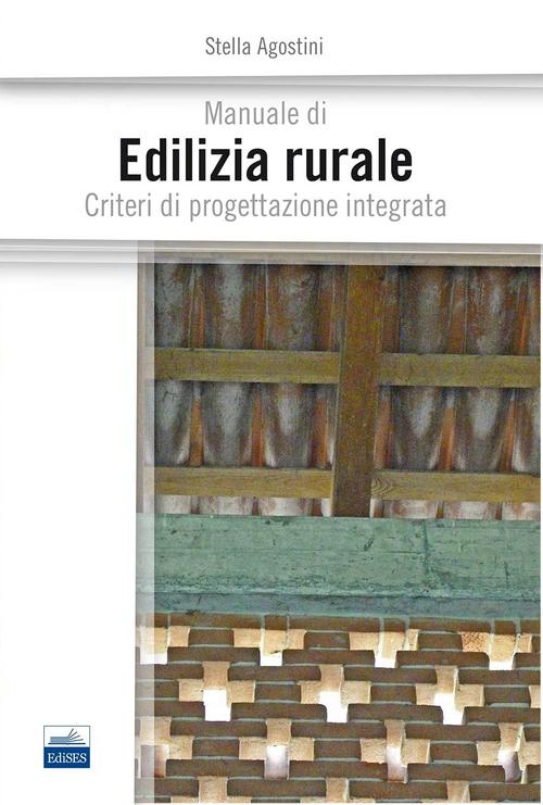 Manuale di edilizia rurale. Criteri di progettazione integrata.