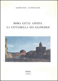 Roma città aperta. La cittadella sul Gianicolo: appunti di diario (1940-1945)