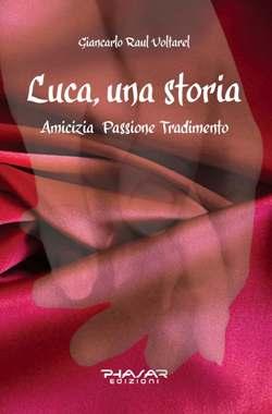 Luca, una storia. Amicizia, passione, tradimento