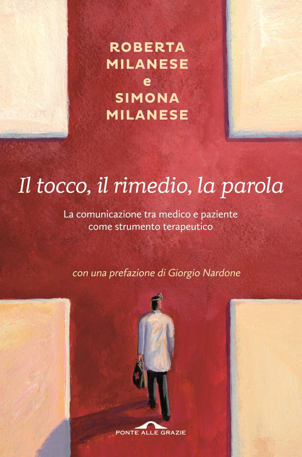 Il tocco, il rimedio, la parola. La comunicazione tra medico e paziente come strumento terapeutico.