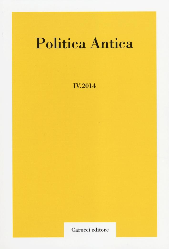 Politica antica. Rivista di prassi e cultura politica nel mondo greco e romano (2014). Vol. 4