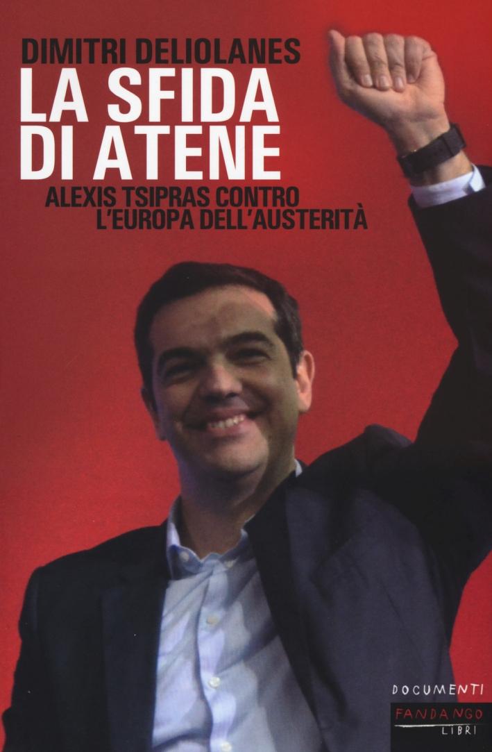 La sfida di Atene. Alexis Tsipras contro l'Europa dell'austerità.