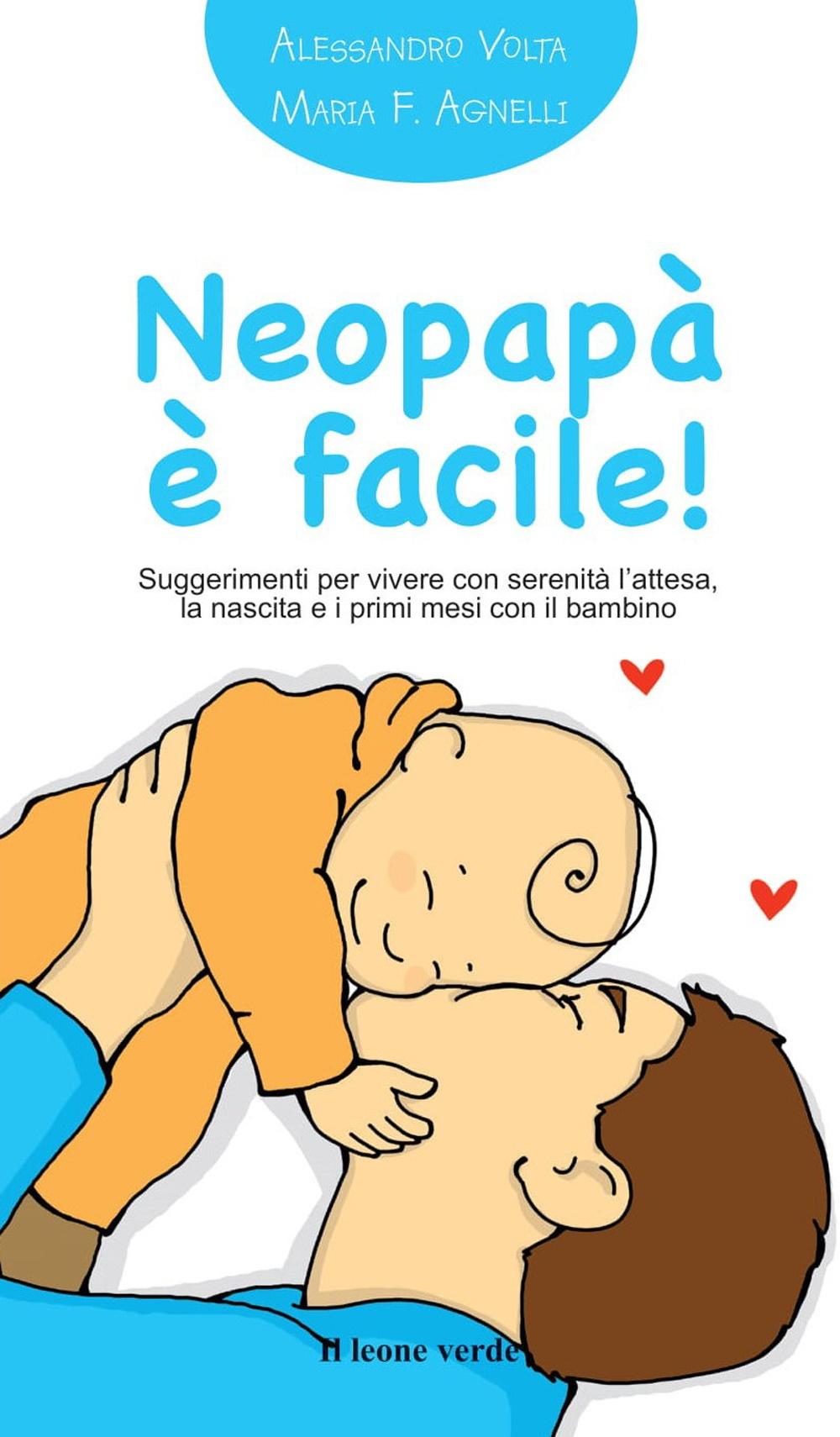 Neopapà è facile! Suggerimenti per vivere con serenità l'attesa, la nascita e i primi mesi con il bambino