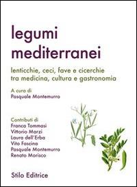 Legumi mediterranei. Lenticchie, ceci, fave e cicerchie tra medicina, cultura e gastronomia