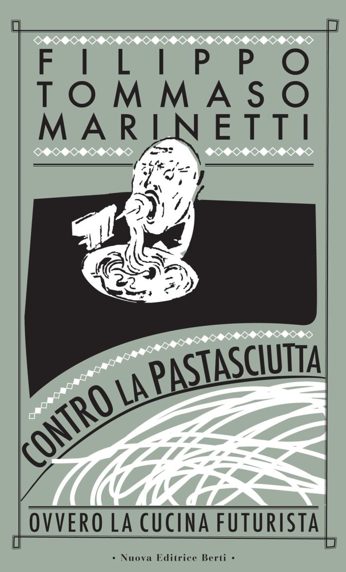 Contro la Pastasciutta. Ovvero la Cucina Futurista.