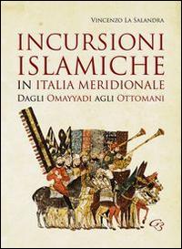 Incursioni islamiche in Italia Meridionale. Dagli Omayyadi agli ottomani.