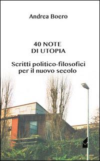 40 note di utopia. Scritti politico-filosofici per il nuovo secolo