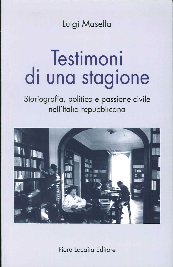 Testimoni di una stagione. Storiografia, politica e passione civile nell'Italia repubblicana.