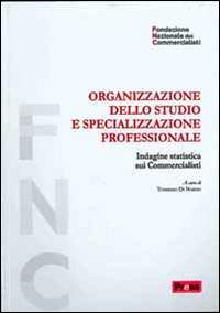 Organizzazione dello studio e specializzazione professionale. Indagine statistica sui commercialisti