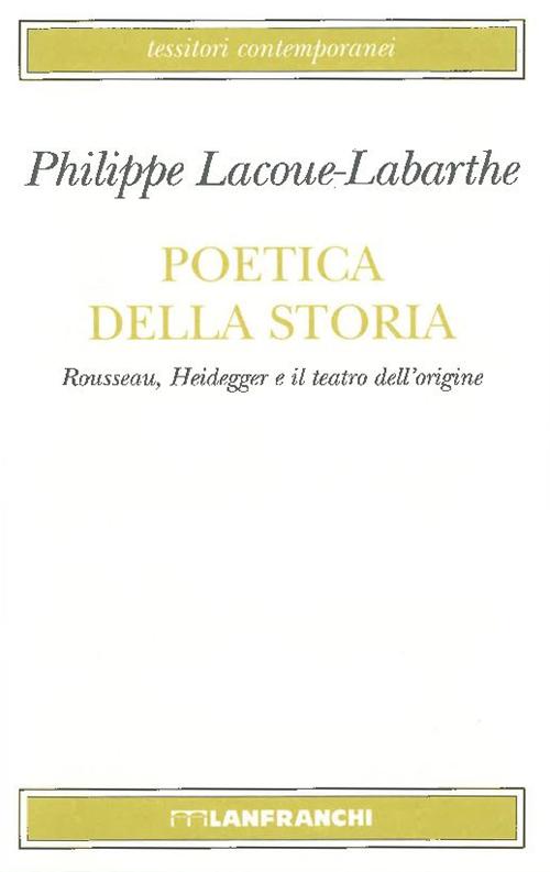 Poetica della storia. Rousseau, Heidegger e il teatro dell'origine.