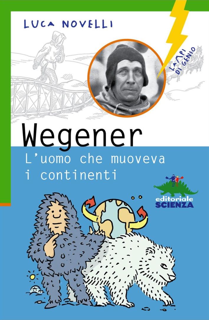 Wegener. L'uomo che muoveva i continenti