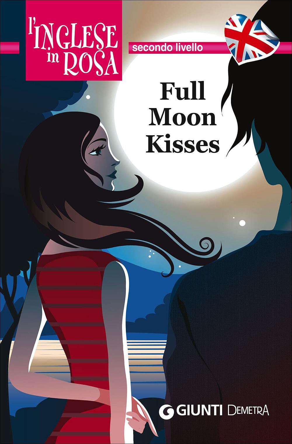 Full moon kisses. Le storie che migliorano il tuo inglese! Secondo livello