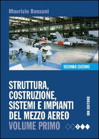 Struttura, costruzione, sistemi e impianti del mezzo aereo. Vol. 1.