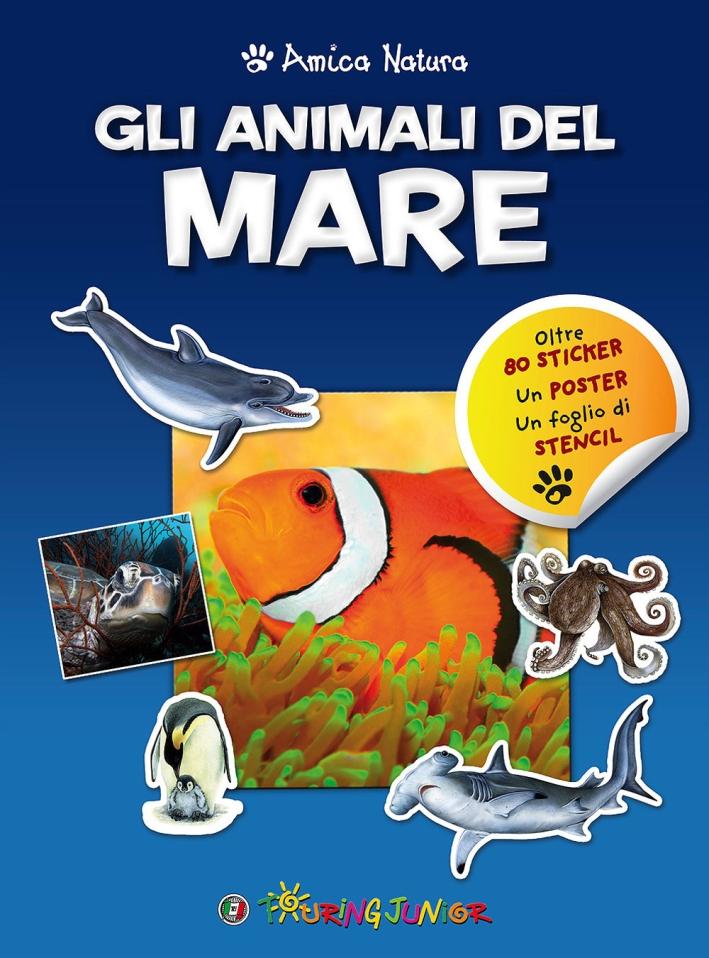 Gli animali del mare. Amica natura. Con adesivi.