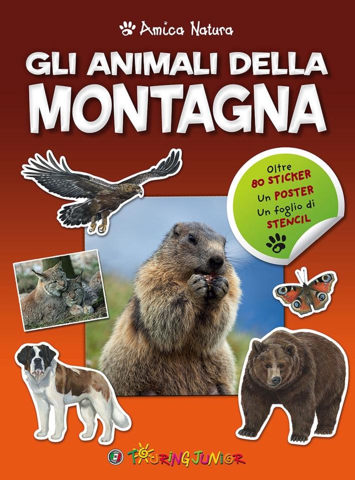 Gli animali della montagna. Amica natura. Con adesivi
