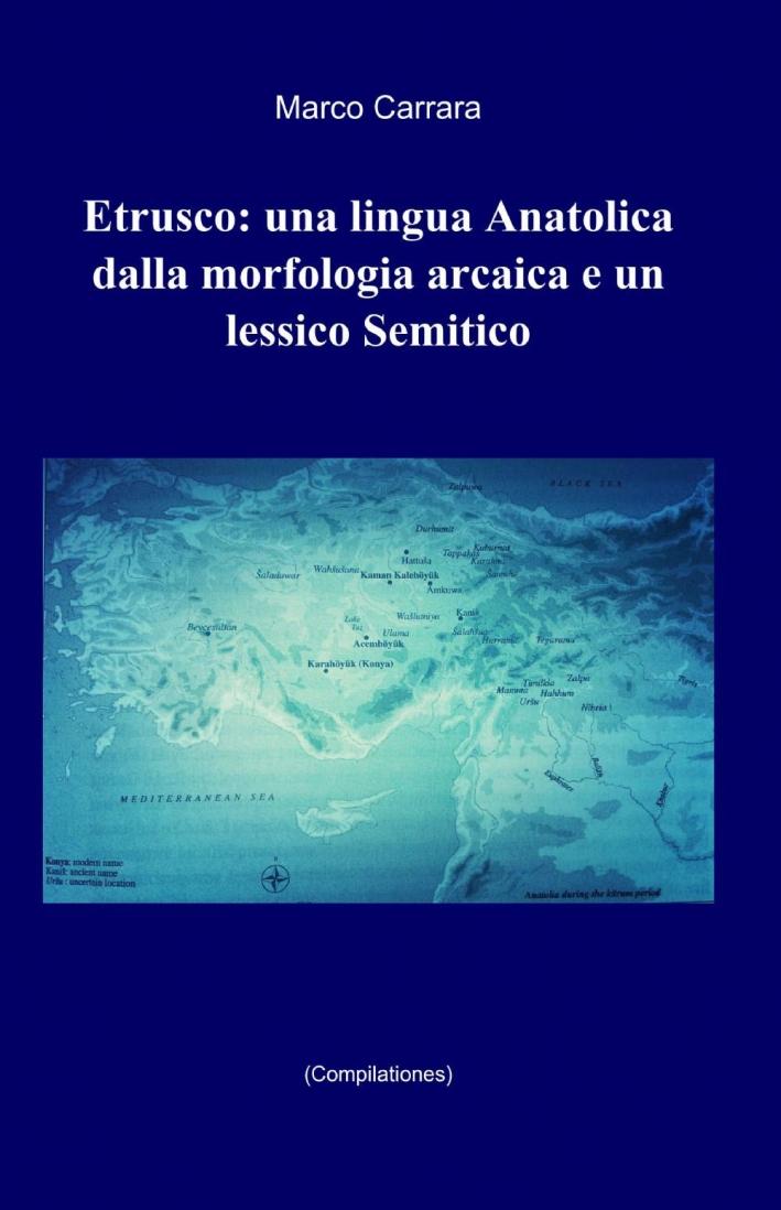 Etrusco: una lingua anatolica dalla morfologia arcaica e un lessico semitico.