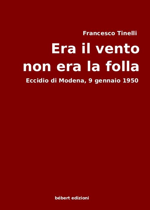 Era il vento, non era la folla. Eccidio di Modena, 9 gennaio 1950.