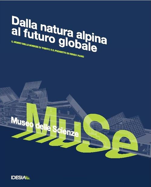 Dalle vette alpine al futuro globale. Il museo delle scienze di Trento e il progetto di Renzo Piano.