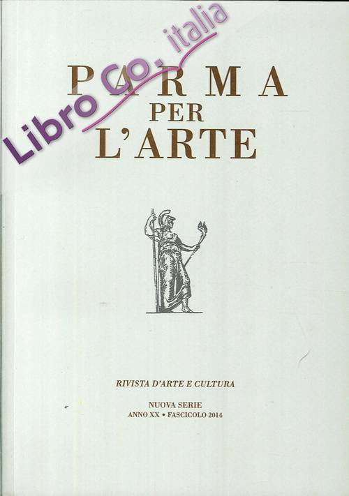 Parma per l'Arte. Rivista d'Arte e Cultura. Nuova Serie. Anno XX - Fascicolo 2014.