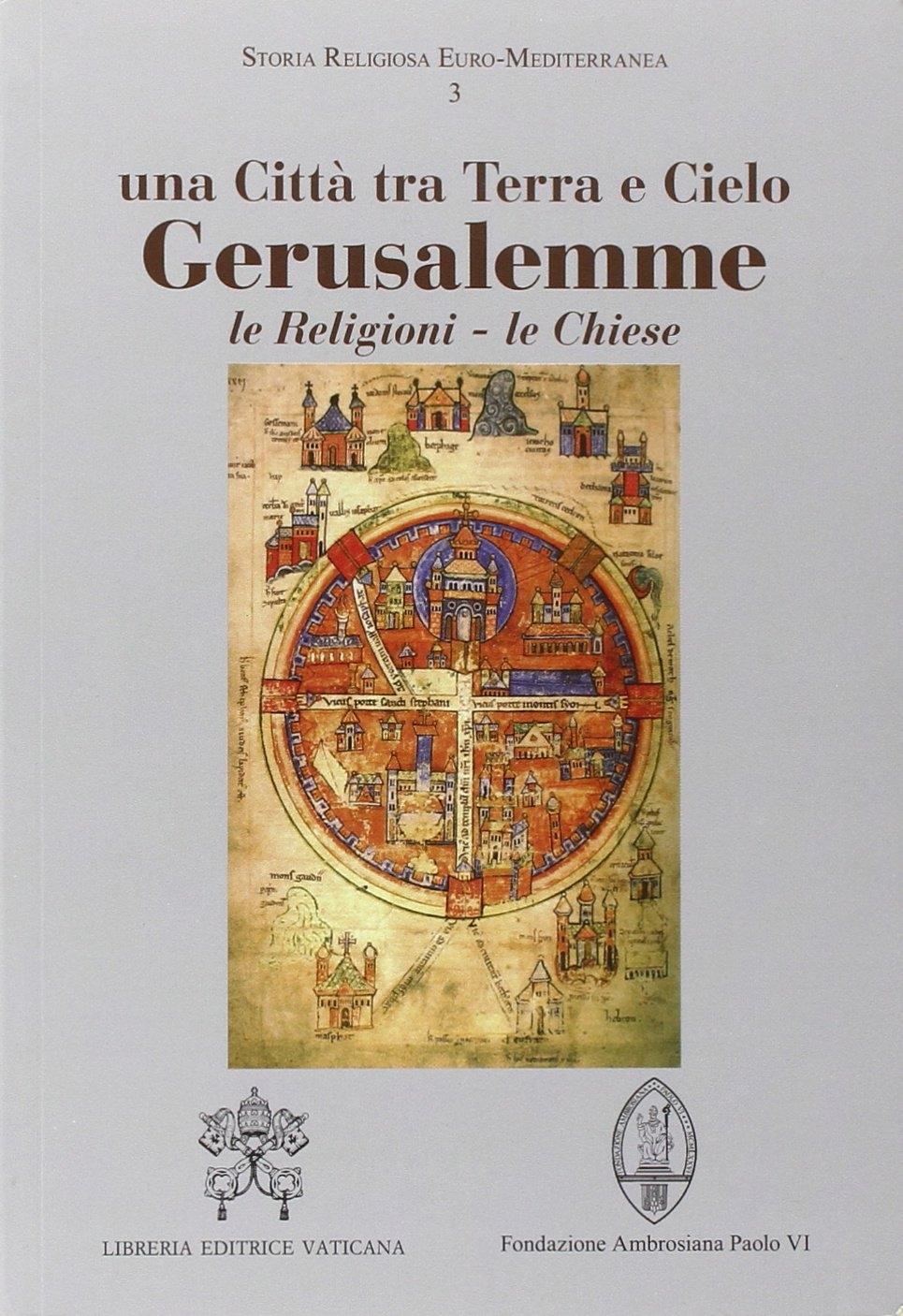 Gerusalemme. Una città tra Terra e Cielo