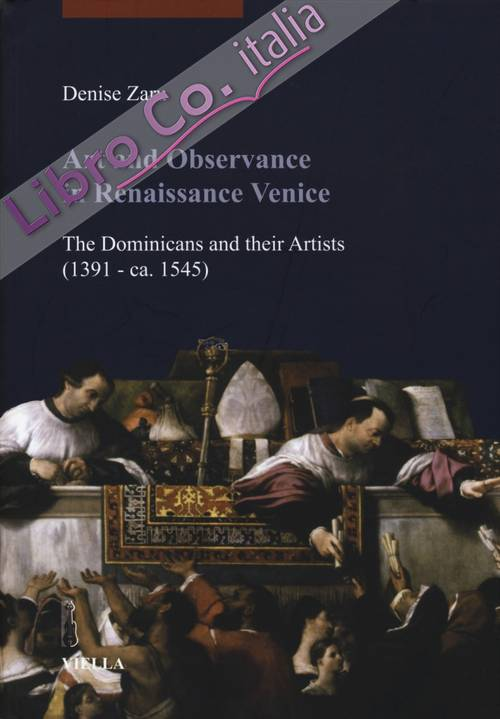 Art and Observance in Renaissance Venice. The Dominicans and their Artists (1391- ca. 1545).