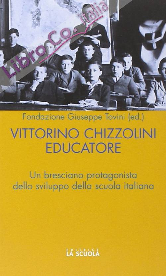 Vittorini Chizzolini educatore. Un bresciano protagonista dello sviluppo della scuola italiana.
