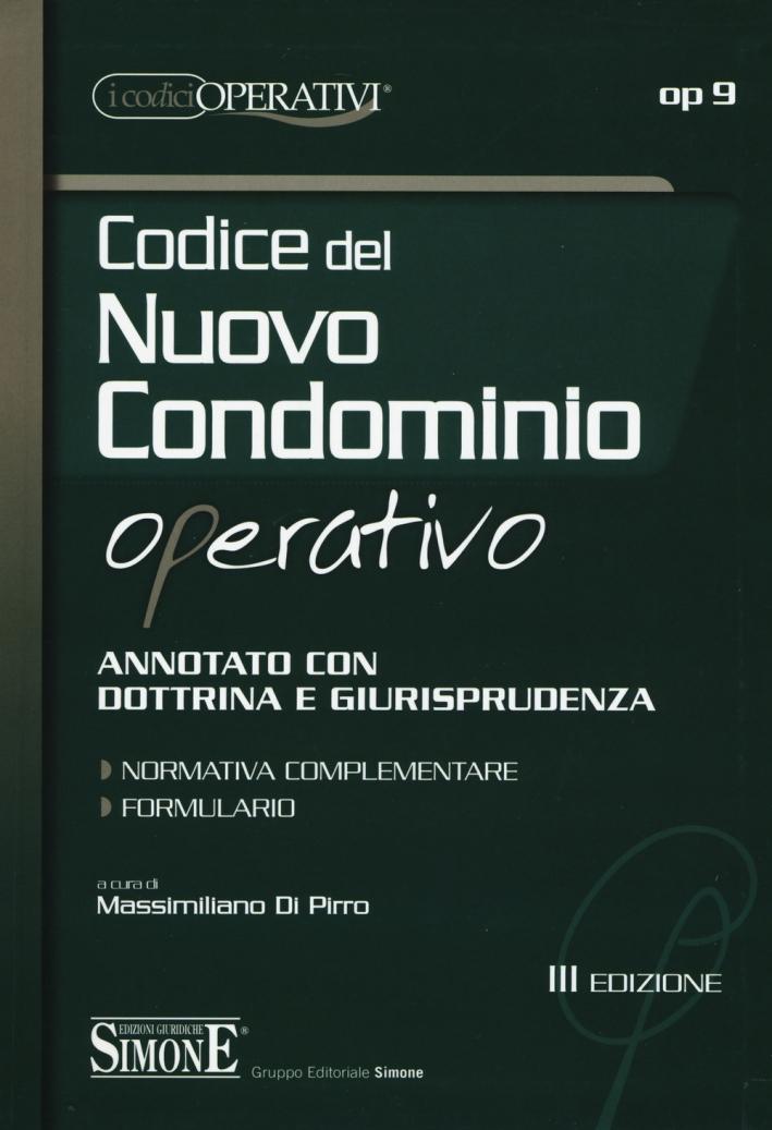Codice del nuovo condominio operativo. Annotato con dottrina e giurisprudenza. Normativa complementare. Formulario.