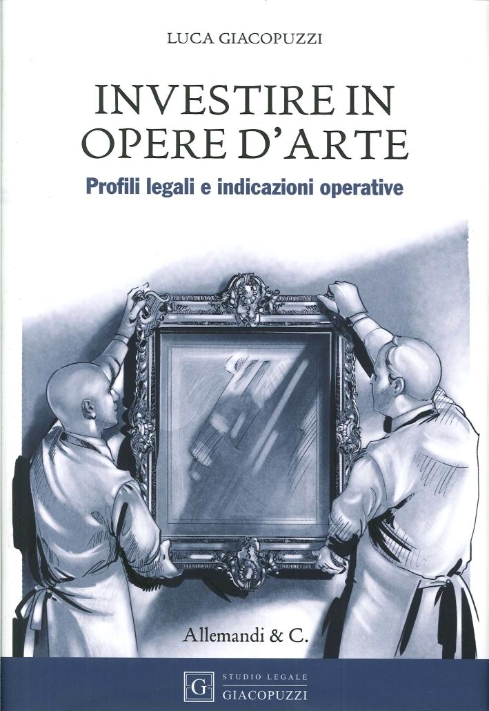 Investire in Opere d'Arte. Profili Legali e Indicazioni Operative.