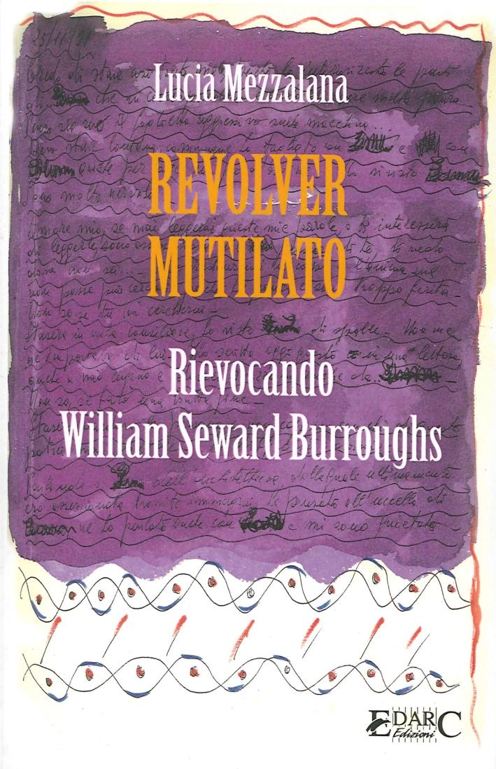 Revolver Mutilato. Rievocando William Seward Burroughs.