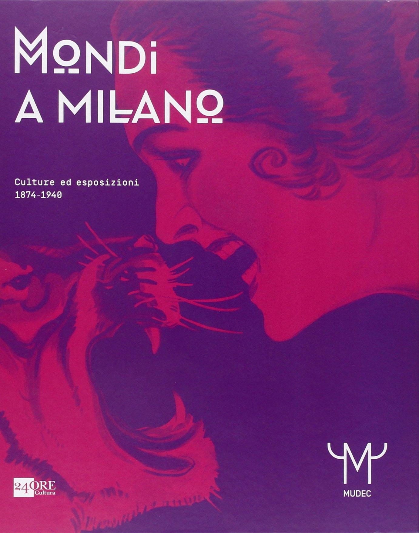 Mondi a Milano. Culture ed Esposizioni 1874-1940