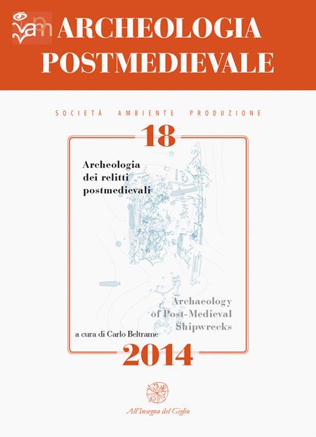 Archeologia postmedievale. Società, ambiente, produzione (2014). Ediz. italiana e inglese. Vol. 18: Archeologia dei relitti postmedievali