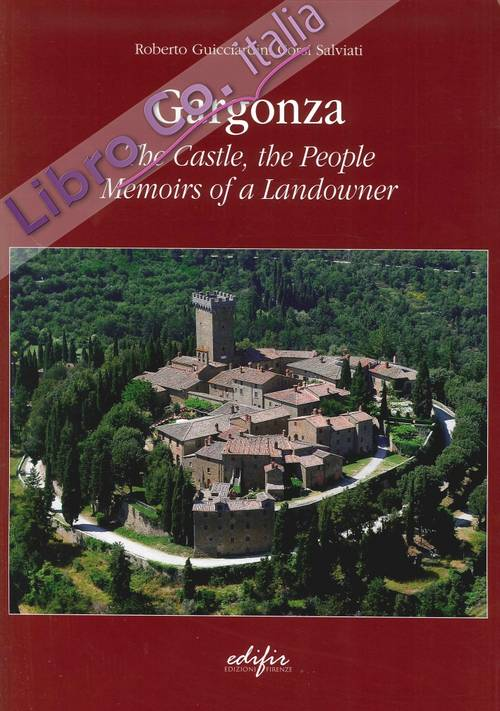 Gargonza. Tha Castle, the People. Memoirs of a Landowner