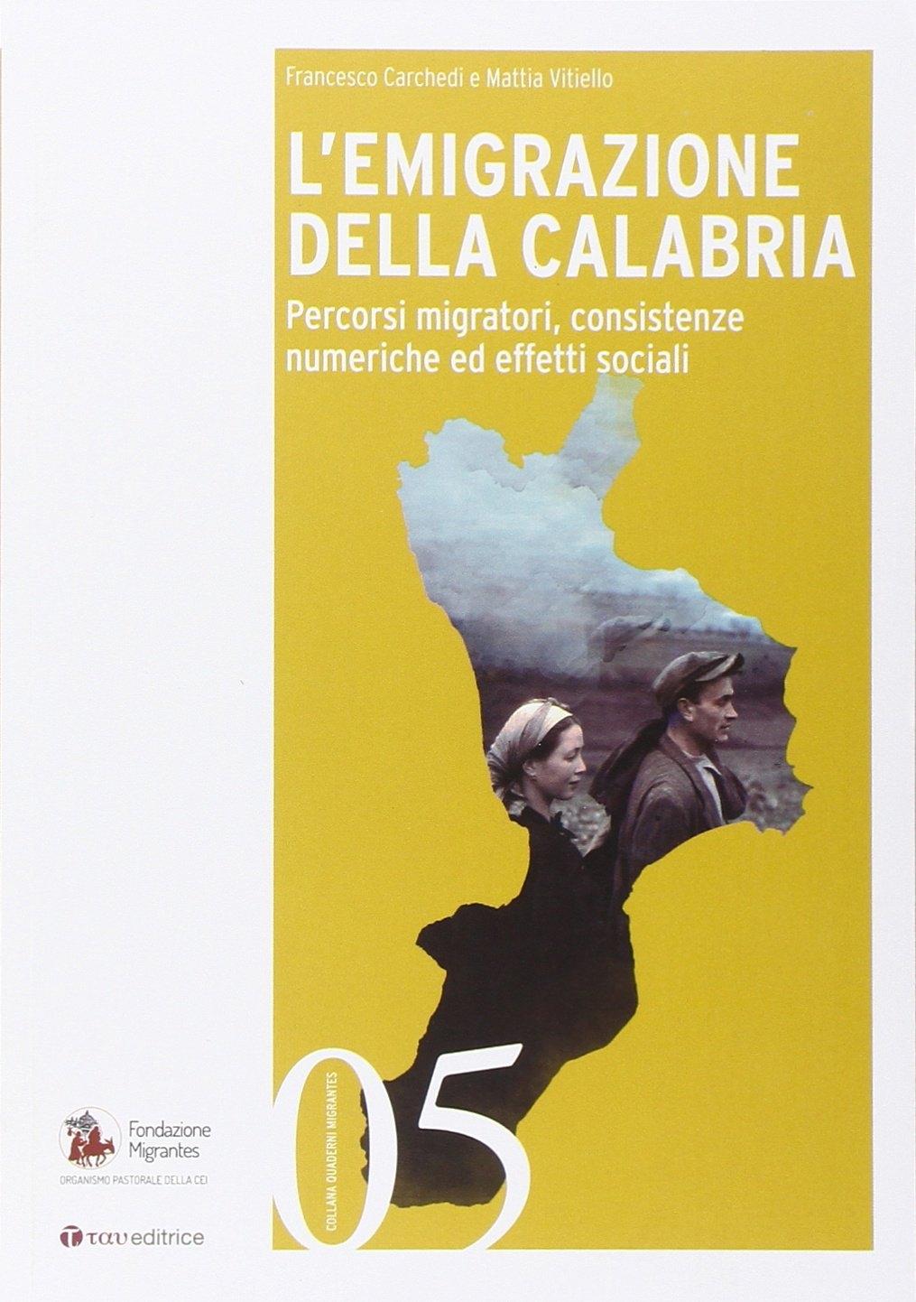 L'emigrazione della Calabria. Percorsi migratori, consistenze numeriche ed effetti sociali
