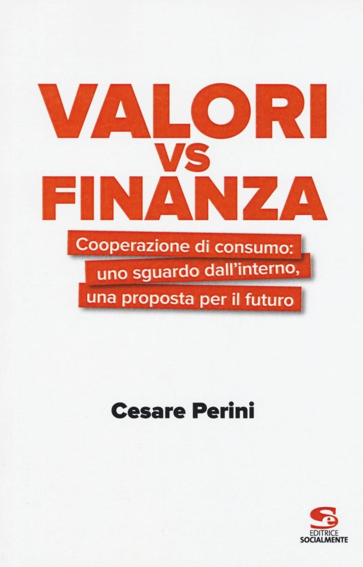 Valori vs finanza. Cooperazione di consumo: uno sguardo dall'interno, una proposta per il fututo.
