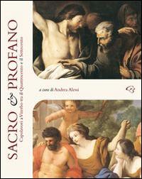 Sacro e profano. Capolavori a Viterbo tra il Quattrocento e il Settecento. Ediz. illustrata