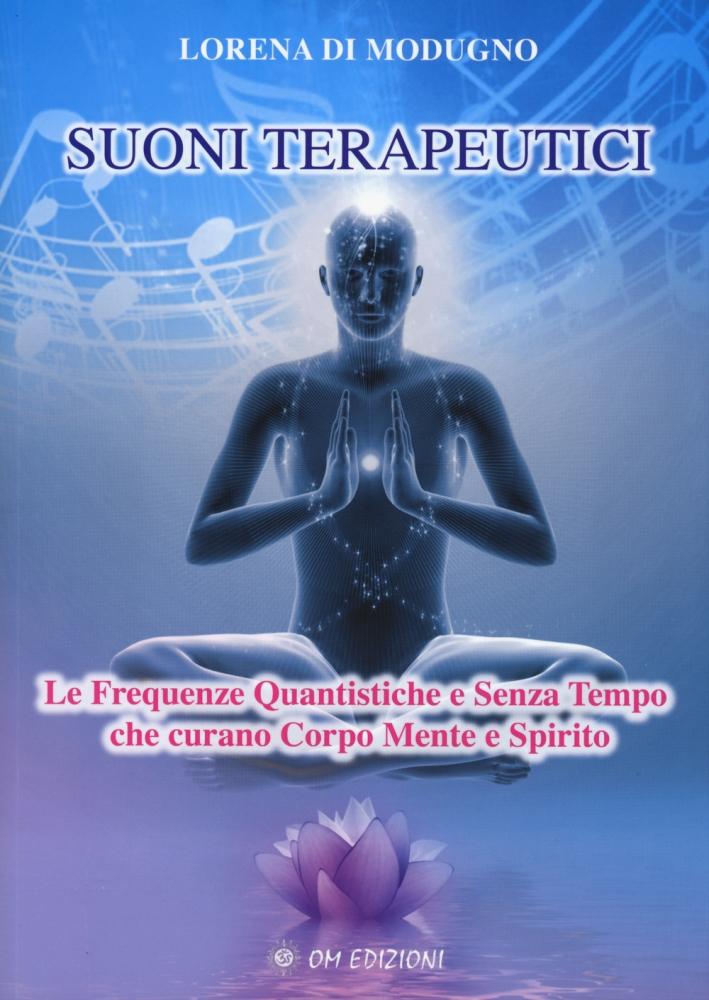 Suoni terapeutici. Le frequenze quantistiche e senza tempo che curano corpo mente e spirito.