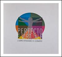 Perfecto e Virtuale. L'Uomo Vitruviano di Leonardo