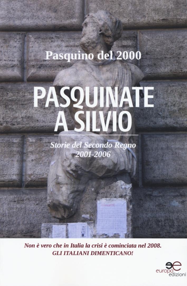 Pasquinate a Silvio. Storie del secondo regno 2001-2006.