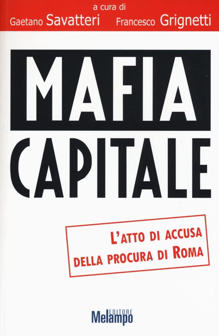 Mafia Capitale. L'atto di accusa della Procura di Roma