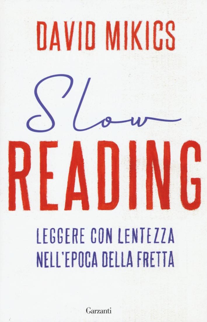 Slow reading. Leggere con lentezza nell'epoca della fretta.