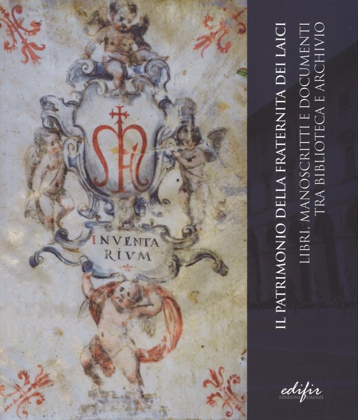 Il Patrimonio delle Fraternità dei Laici. Libri, Manoscritti e Documenti tra Biblioteca e Archivio