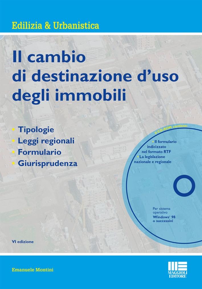 Il cambio di destinazione d'uso degli immobili. Tipologie, leggi regionali, formulario, giurisprudenza. Con CD-ROM