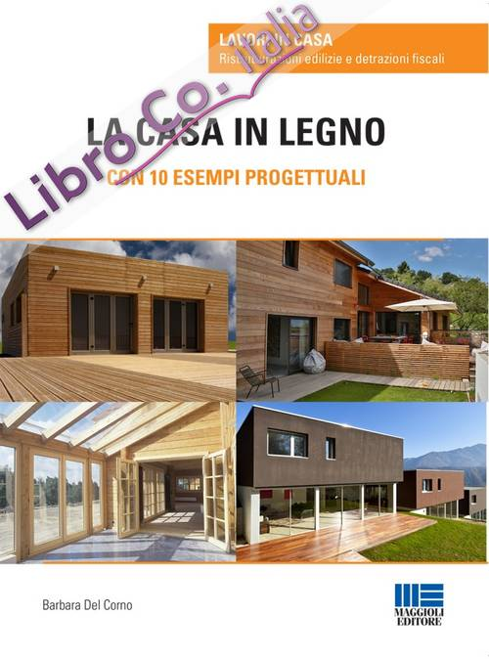 La Casa in Legno. Con 10 Esempi Progettuali