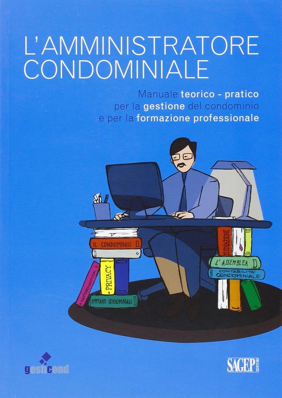 L'amministratore condominiale. Manuale teorico-pratico per la gestione del condominio e per la formazione professionale