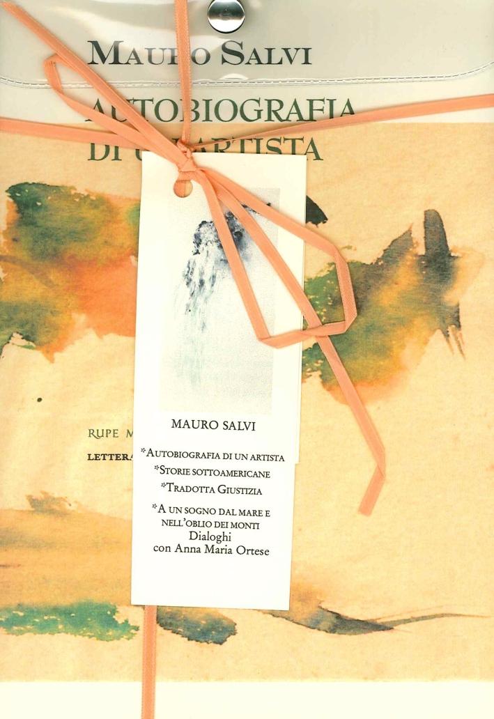 Mauro Salvi. Raccolta. Vol. 2. Autobiografia di un Artista. Storie Sottoamericane. Tradotta Giustizia. Ad un Sogno dal Mare e nell'Oblio dei Monti.
