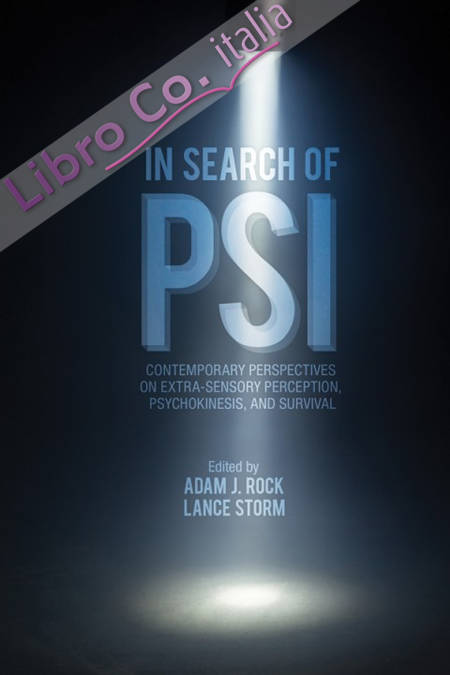 In search of Psi. Contemporary perspectives on extra-sensory perception, psychokinesisi, and survival