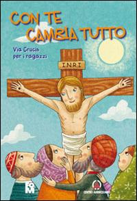 Con te cambia tutto. Via Crucis per i ragazzi.